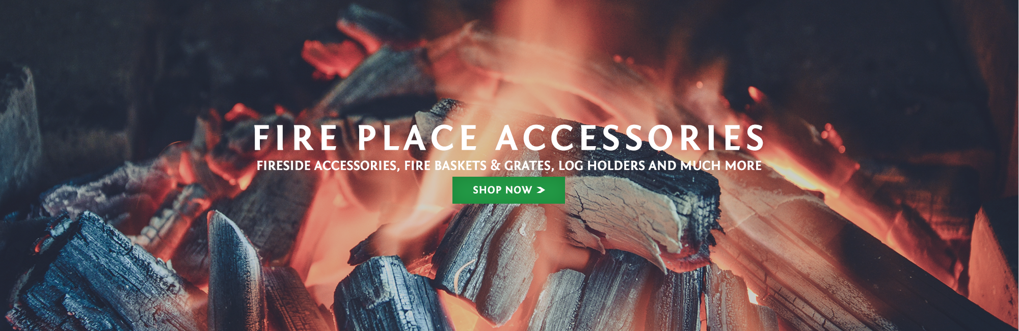 Fire Place Accessories. Fireside, log holders, fire baskets and more.